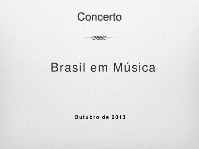 Concerto Brasil em Música O u t u b r o d e 2 0 1 3