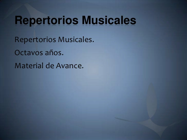 Repertorios MusicalesRepertorios Musicales.Octavos años.Material de Avance.