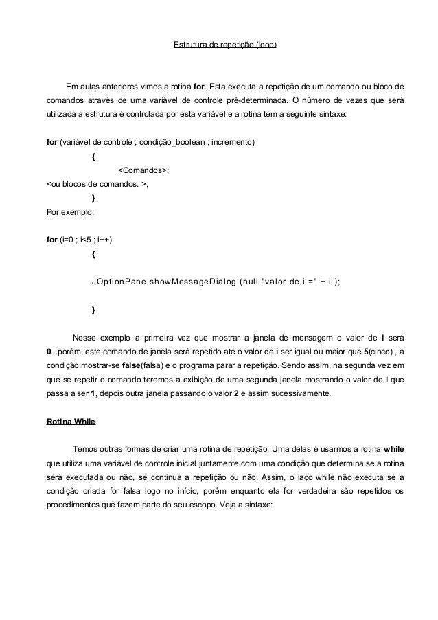 Estrutura de repetição (loop) Em aulas anteriores vimos a rotina for. Esta executa a repetição de um comando ou bloco de c...
