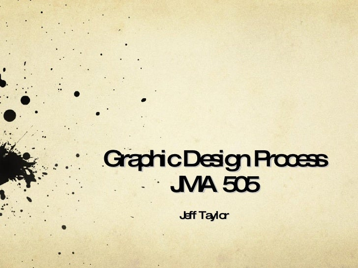 Graphic Design Process JMA 505 Jeff Taylor