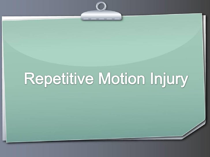 Repetitive motion injuries are usually caused           by fairly basic tasks that eventually lead to           harmful we...