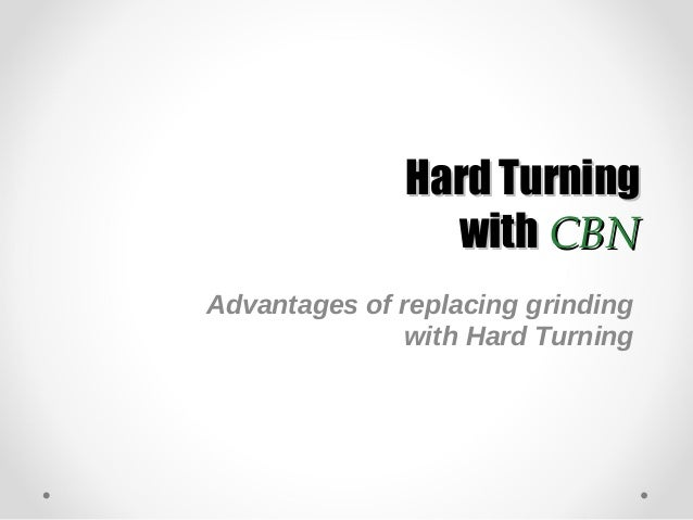 Hard TurningHard Turning withwith CBNCBN Advantages of replacing grinding with Hard Turning