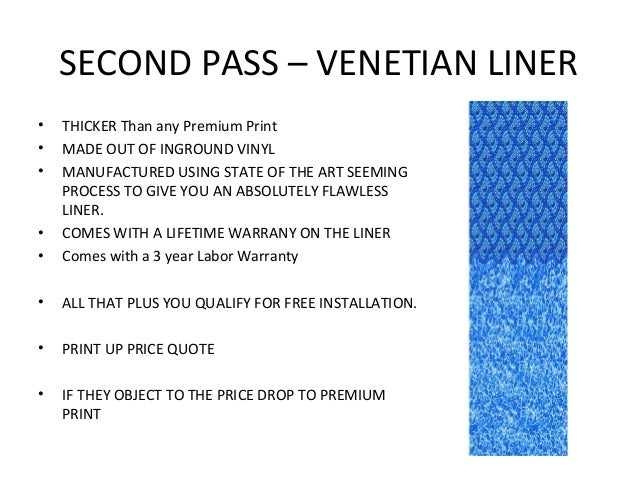 SECOND PASS – VENETIAN LINER•   THICKER Than any Premium Print•   MADE OUT OF INGROUND VINYL•   MANUFACTURED USING STATE O...