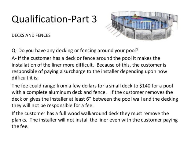 Qualification-Part 3DECKS AND FENCESQ- Do you have any decking or fencing around your pool?A- If the customer has a deck o...