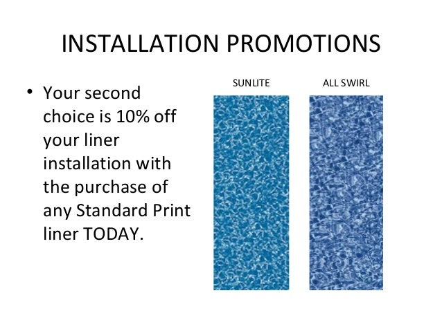 INSTALLATION PROMOTIONS                       SUNLITE   ALL SWIRL• Your second  choice is 10% off  your liner  installatio...