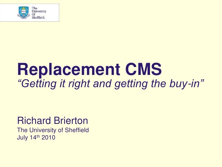 """Replacement CMS""""Getting it right and getting the buy-in""""<br />Richard Brierton<br />The University of Sheffield<br />July ..."""