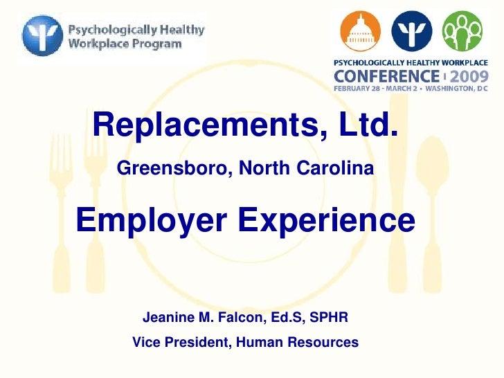 Replacements, Ltd.<br />Greensboro, North Carolina<br />Employer Experience<br />Jeanine M. Falcon, Ed.S, SPHR<br />Vice P...