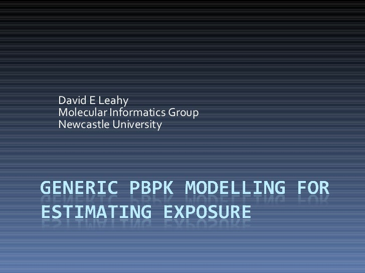 David E Leahy Molecular Informatics Group Newcastle University