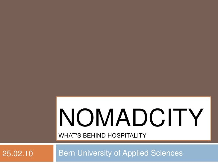 Bern University of Applied Sciences<br />nomadcityWhat's behind Hospitality<br />25.02.10<br />