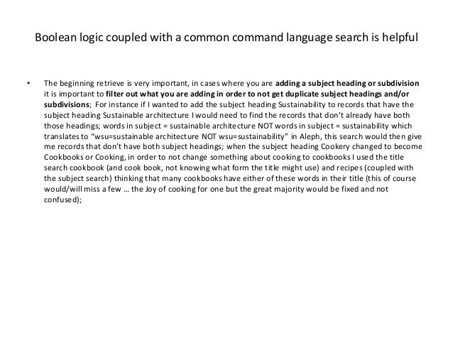 Boolean logic coupled with a common command language search is helpful•    The beginning retrieve is very important, in ca...