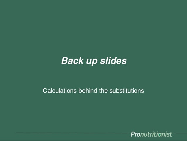 Back up slides Calculations behind the substitutions