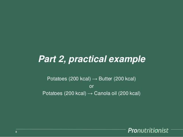 Part 2, practical example Potatoes (200 kcal) → Butter (200 kcal) or Potatoes (200 kcal) → Canola oil (200 kcal) 8