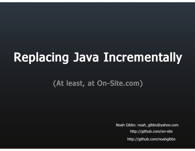 "Replacing Java Incrementally  (. 'l'. ""t' I: -:e= s't,  at Cn-Siiemcom)  Noah Gibbs:  noah_gibbs@yahoo. com http: //github..."