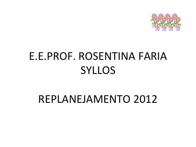 E.E.PROF. ROSENTINA FARIA          SYLLOS REPLANEJAMENTO 2012