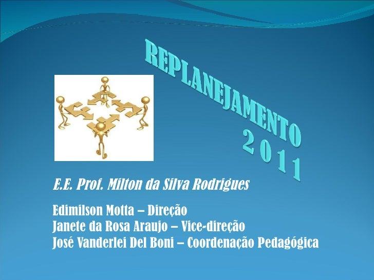 E.E. Prof. Milton da Silva Rodrigues Edimilson Motta – Direção Janete da Rosa Araujo – Vice-direção José Vanderlei Del Bon...