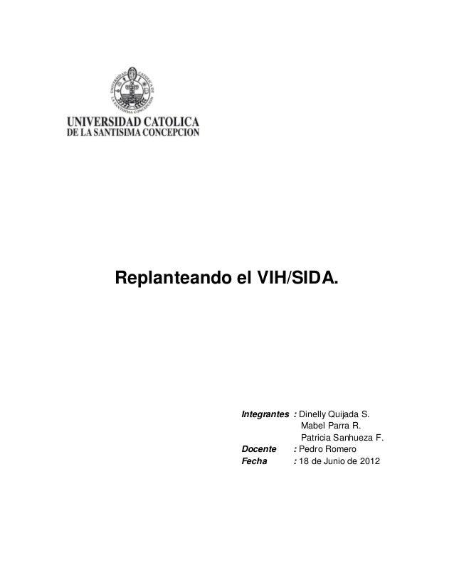 Replanteando el VIH/SIDA.              Integrantes : Dinelly Quijada S.                            Mabel Parra R.         ...