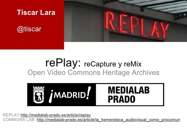 rePlay:  reCapture y reMix Open Video Commons Heritage Archives REPLAY  http://medialab-prado.es/article/replay COMMONS LA...