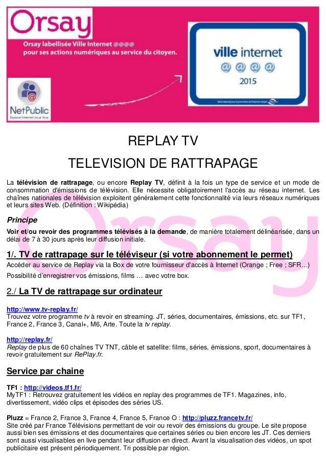REPLAY TV TELEVISION DE RATTRAPAGE La télévision de rattrapage, ou encore Replay TV, définit à la fois un type de service ...