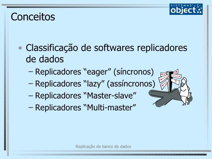 """Conceitos <ul><li>Classificação de softwares replicadores de dados </li></ul><ul><ul><li>Replicadores """"eager"""" (síncronos) ..."""