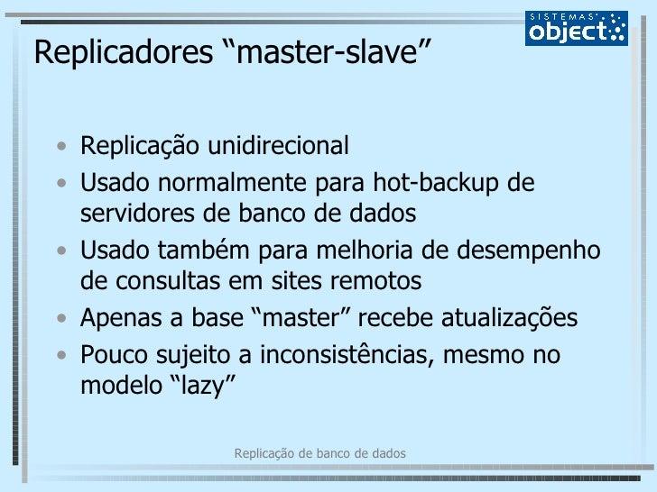 """Replicadores """"master-slave"""" <ul><li>Replicação unidirecional </li></ul><ul><li>Usado normalmente para hot-backup de servid..."""