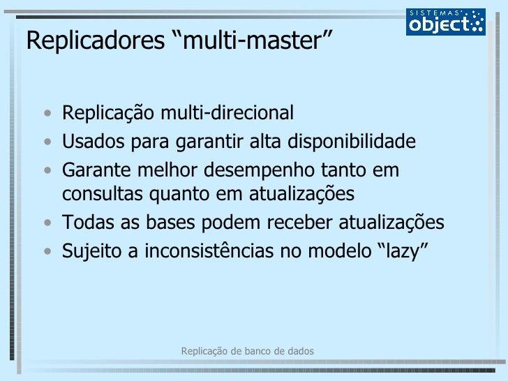"""Replicadores """"multi-master"""" <ul><li>Replicação multi-direcional </li></ul><ul><li>Usados para garantir alta disponibilidad..."""