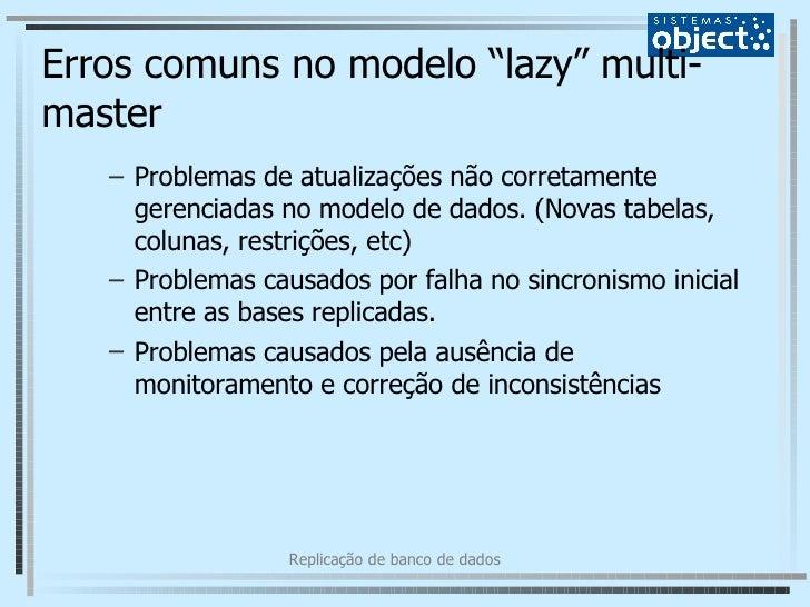 """Erros comuns no modelo """"lazy"""" multi-master <ul><ul><li>Problemas de atualizações não corretamente gerenciadas no modelo de..."""