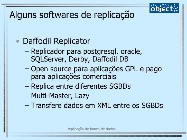 Alguns softwares de replicação <ul><li>Daffodil Replicator </li></ul><ul><ul><li>Replicador para postgresql, oracle, SQLSe...