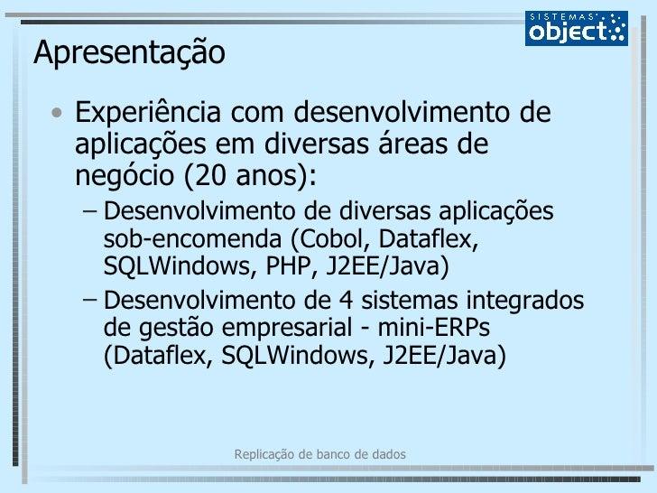 Apresentação <ul><li>Experiência com desenvolvimento de aplicações em diversas áreas de negócio (20 anos): </li></ul><ul><...