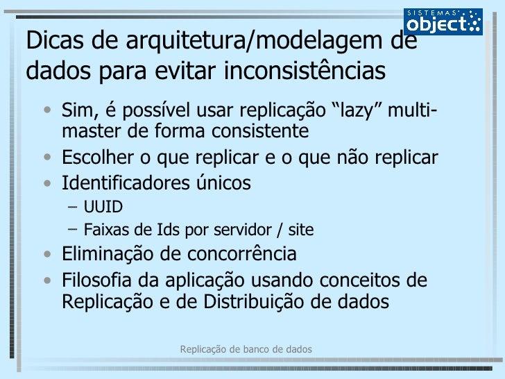 """Dicas de arquitetura/modelagem de dados para evitar inconsistências <ul><li>Sim, é possível usar replicação """"lazy"""" multi-m..."""