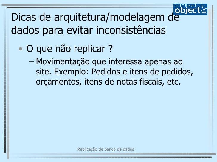 Dicas de arquitetura/modelagem de dados para evitar inconsistências <ul><li>O que não replicar ? </li></ul><ul><ul><li>Mov...