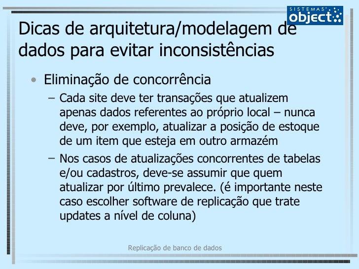 Dicas de arquitetura/modelagem de dados para evitar inconsistências <ul><li>Eliminação de concorrência </li></ul><ul><ul><...