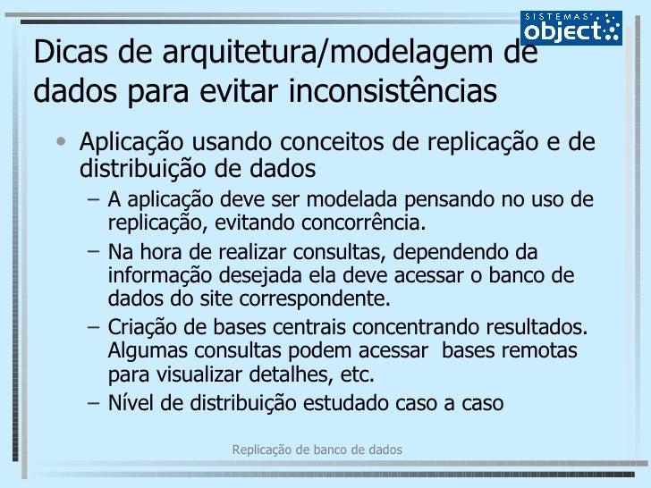 Dicas de arquitetura/modelagem de dados para evitar inconsistências <ul><li>Aplicação usando conceitos de replicação e de ...