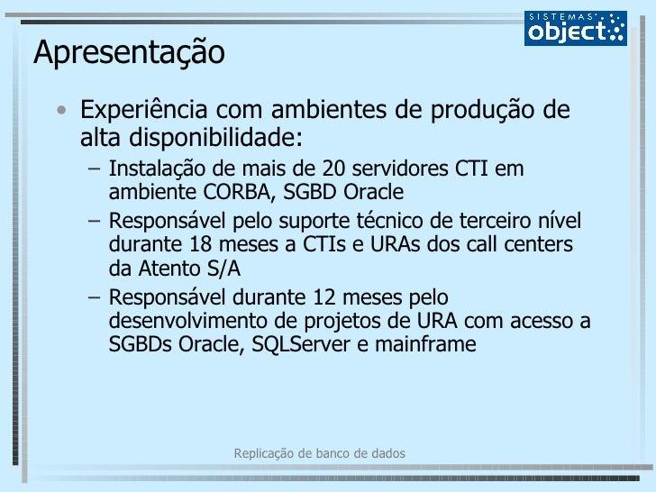 Apresentação <ul><li>Experiência com ambientes de produção de alta disponibilidade: </li></ul><ul><ul><li>Instalação de ma...