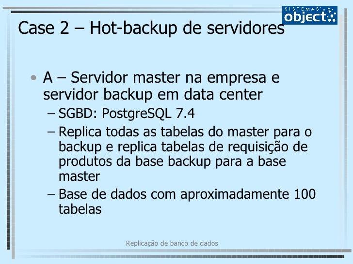 Case 2 – Hot-backup de servidores <ul><li>A – Servidor master na empresa e servidor backup em data center </li></ul><ul><u...