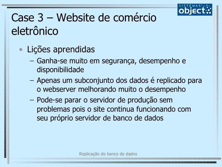 Case 3 – Website de comércio eletrônico <ul><li>Lições aprendidas </li></ul><ul><ul><li>Ganha-se muito em segurança, desem...