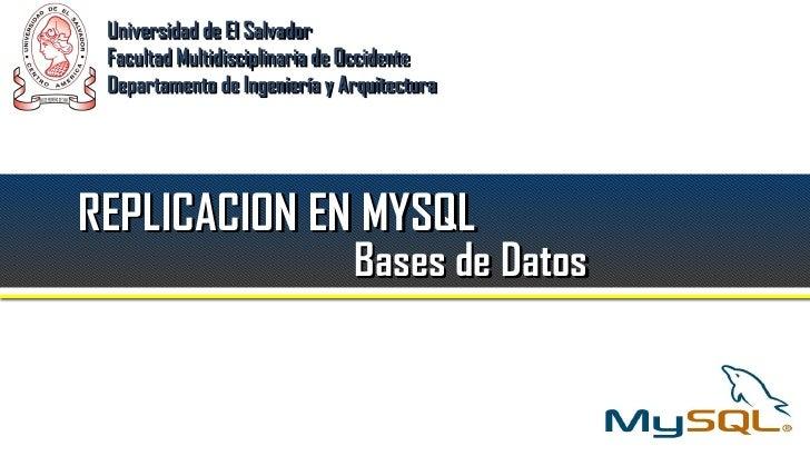 Universidad de El Salvador Facultad Multidisciplinaria de Occidente Departamento de Ingeniería y ArquitecturaREPLICACION E...