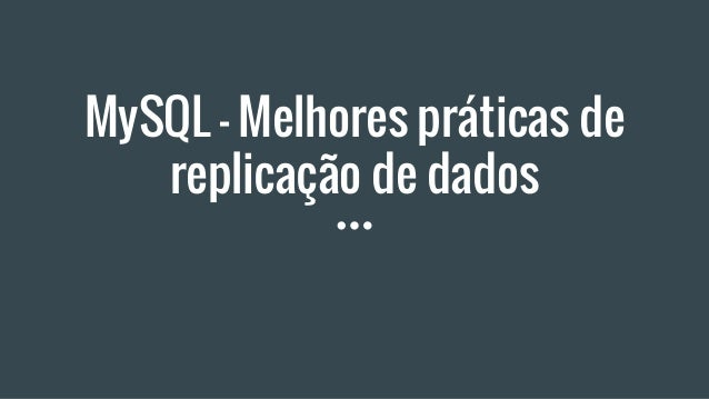 MySQL - Melhores práticas de replicação de dados