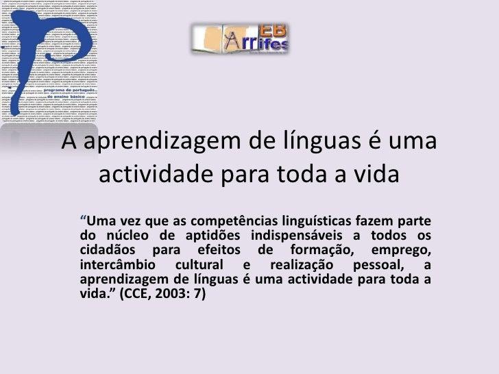 """A aprendizagem de línguas é umaactividade para toda a vida<br />""""Uma vez que as competências linguísticas fazem parte do n..."""