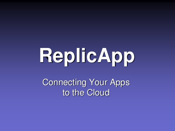 ReplicApp<br />Connecting Your Apps to the Cloud<br />