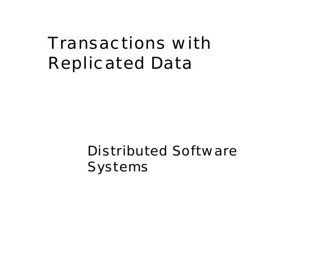 Transactions withReplicated DataDistributed SoftwareSystems