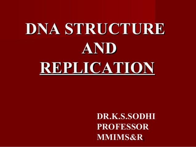 1DNA STRUCTUREDNA STRUCTUREANDANDREPLICATIONREPLICATIONDR.K.S.SODHIPROFESSORMMIMS&R