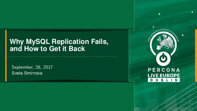 Why MySQL Replication Fails, and How to Get it Back September, 26, 2017 Sveta Smirnova