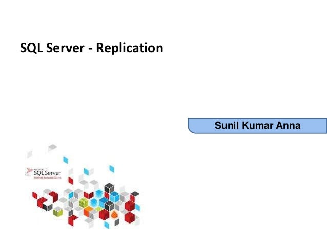 SQL Server Replication By Sunil Kumar Anna