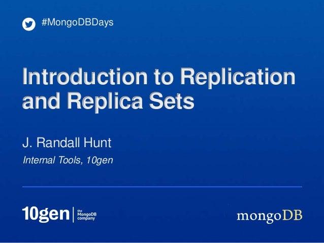 Internal Tools, 10genJ. Randall Hunt#MongoDBDaysIntroduction to Replicationand Replica Sets