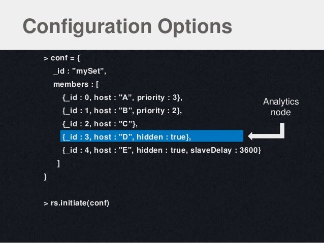 "> conf = {_id : ""mySet"",members : [{_id : 0, host : ""A"", priority : 3},{_id : 1, host : ""B"", priority : 2},{_id : 2, host ..."