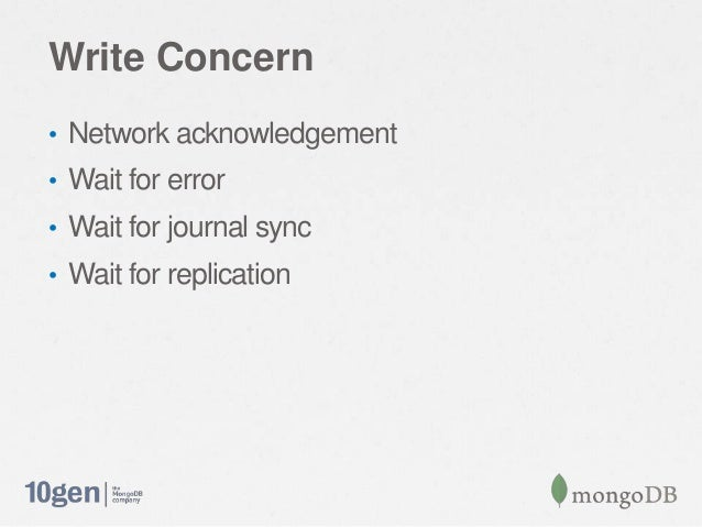 Write Concern• Network acknowledgement• Wait for error• Wait for journal sync• Wait for replication