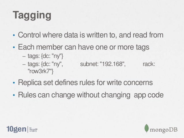 """Tagging• Control where data is written to, and read from• Each member can have one or more tags– tags: {dc: """"ny""""}– tags: {..."""