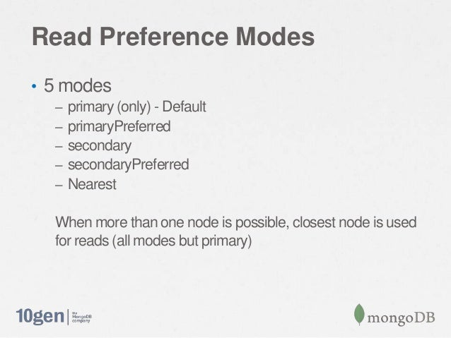 Read Preference Modes• 5 modes– primary (only) - Default– primaryPreferred– secondary– secondaryPreferred– NearestWhen mor...