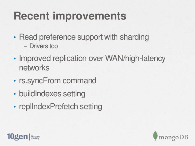 Recent improvements• Read preference support with sharding– Drivers too• Improved replication over WAN/high-latencynetwork...
