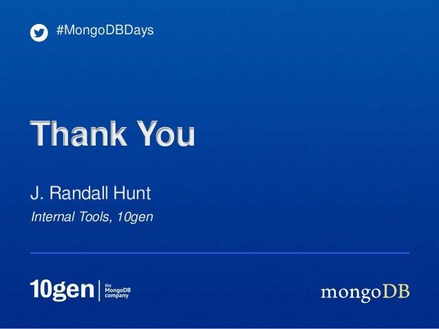 Internal Tools, 10genJ. Randall Hunt#MongoDBDaysThank You